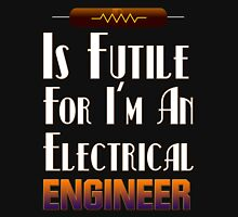 Don't Resist An Electrical Engineer Unisex T-Shirt