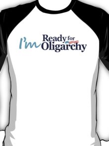 I'm ready for Oligarchy T-Shirt