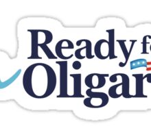 I'm ready for Oligarchy Sticker