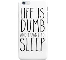 Life Is Dumb. iPhone Case/Skin