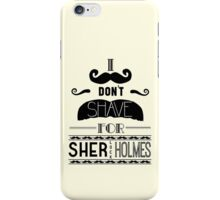 I Don't Shave for Sherlock Holmes (black)  iPhone Case/Skin