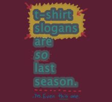 T-Shirt Slogans Are So Last Season by stickypencil