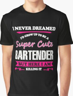 Bartender - I Never Dreamed I'd Grow Up To Be A Super Super Cute Graphic T-Shirt