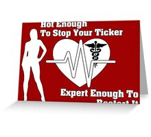 Hot Nurse Stops Your Ticker Greeting Card