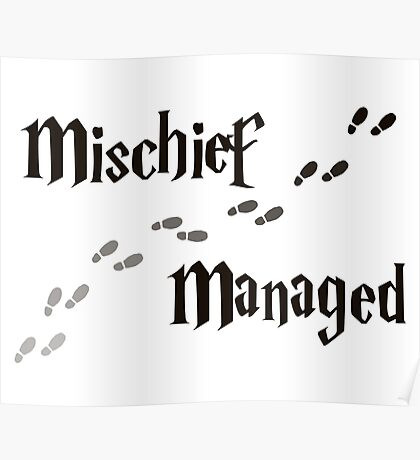 Mischief Managed Poster