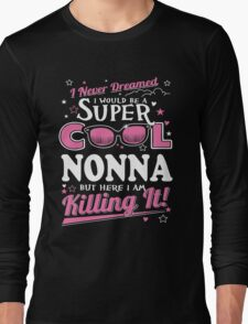 Italian - I Never Dreamed I Would Grow Up To Be A Super Cool Nonna Long Sleeve T-Shirt