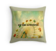Good Things Happen Everyday Throw Pillow