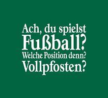 Ach, du spielst Fussball? Welche Position denn? Vollpfosten? Unisex T-Shirt