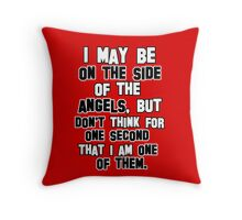 I may be on the side of the angels Throw Pillow