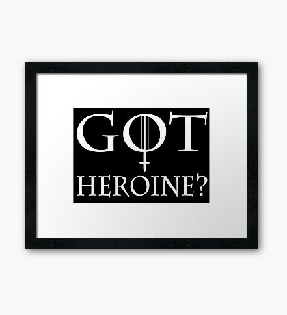 GOT Heroine? Framed Print