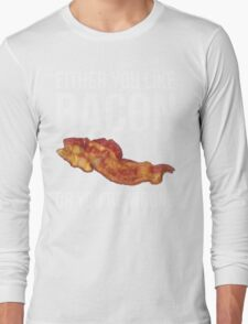 Either You Like Bacon Or You're Wrong Long Sleeve T-Shirt