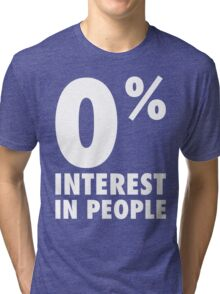 0% Interest In People Tri-blend T-Shirt