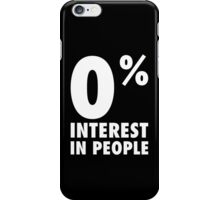0% Interest In People iPhone Case/Skin