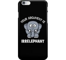 Your Argument Is Irrelephant iPhone Case/Skin