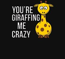You're Giraffing me Crazy Unisex T-Shirt
