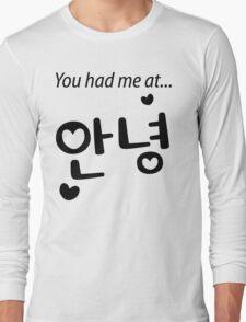 You had me at annyeong! Long Sleeve T-Shirt
