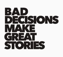 Bad decisions make good stories by Michael Roman