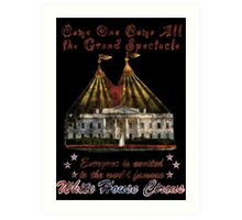 The Grand Spectacle. the White House Circus....The Race for the US White house 2016 Art Print