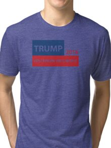 Trump 2016 You know he's right  Tri-blend T-Shirt