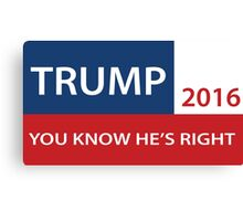 Trump 2016 You know he's right  Canvas Print