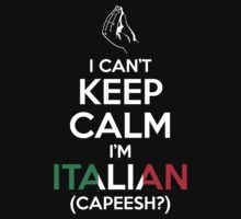 I Can't Keep Calm, I'm Italian (Capeesh?) T-Shirt