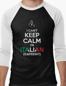 I Can't Keep Calm, I'm Italian (Capeesh?) Men's Baseball ¾ T-Shirt