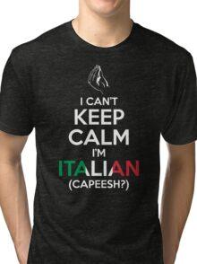 I Can't Keep Calm, I'm Italian (Capeesh?) Tri-blend T-Shirt