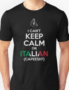 I Can't Keep Calm, I'm Italian (Capeesh?) Unisex T-Shirt