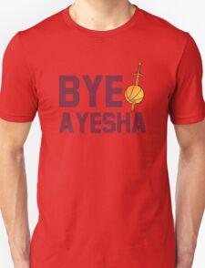 BYE AYESHA CLEVELAND CAVALIERS KING JAMES LEBORN Unisex T-Shirt
