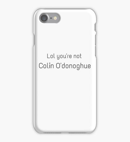 lol you're not Colin O'donoghue  iPhone Case/Skin