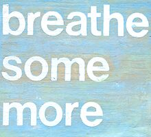 Breathe Some More inspirational art by JodiFuchsArt