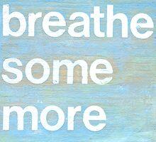 Breathe Some More inspirational art by JodiFuchsArt