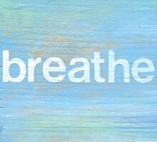 Breathe inspirational art by JodiFuchsArt