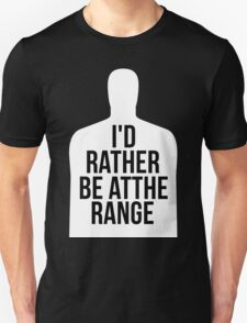 Rather Be At The Range T-Shirt