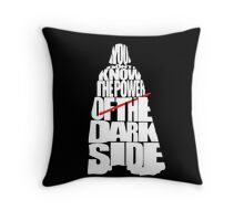 You don't know the power of the dark side Throw Pillow