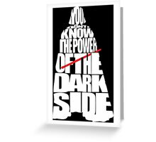 You don't know the power of the dark side Greeting Card