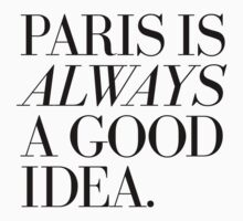 Paris Is Always A Good Idea Kids Tee