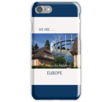 We Are [in the middle of] Europe iPhone Case/Skin