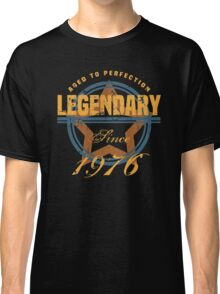 Legendary Since 1976 Classic T-Shirt
