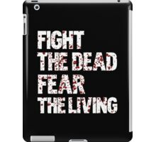 Fight the dead, fear the living iPad Case/Skin