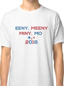 Eeny Meeny Miny Mo 2016 Classic T-Shirt