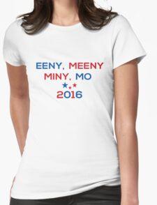 Eeny Meeny Miny Mo 2016 Womens Fitted T-Shirt