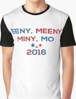 Eeny Meeny Miny Mo 2016 Graphic T-Shirt