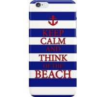 KEEP CALM AND THINK OF THE BEACH - Navy/Red iPhone Case/Skin