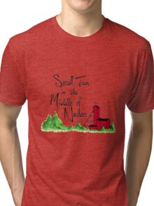 Small Town in the Middle of Nowhere Tri-blend T-Shirt