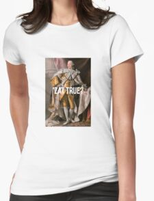 'Zat True King George III inspired by Hamilton Womens Fitted T-Shirt
