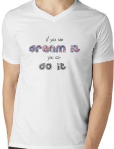 If you can dream it you can do it Mens V-Neck T-Shirt