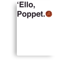 'Ello Poppet. Canvas Print