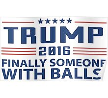 TRUMP 2016 Finally Someone With Balls ! Poster