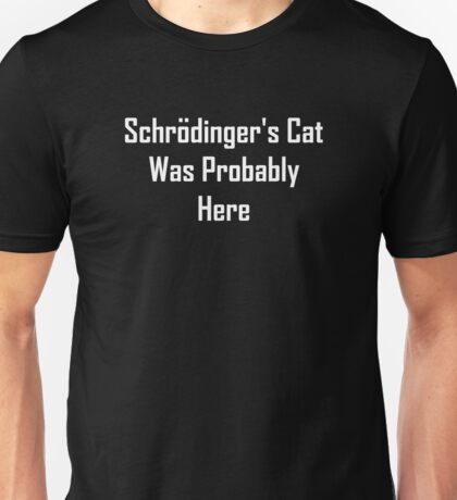 Schrodinger's Cat Was Probably Here Unisex T-Shirt